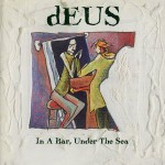 dEUS – In A Bar, Under The Sea
