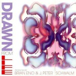 Brian Eno & J.Peter Schwalm - Drawn From Life