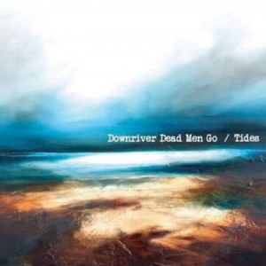 Downriver Dead Men Go - Tides