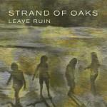 Strand of Oaks - Leave Ruin