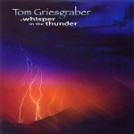 Tom Griesgraber - A whisper in the thunder
