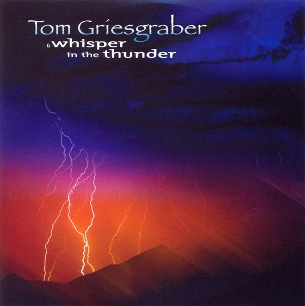Tom Griesgraber - A whisper in the thunder