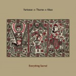 Yorkston Thorne Khan - Everything Sacred