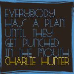 charlie-hunter-everybody-has-a-plan-until-they-get-punched-in-the-mouth