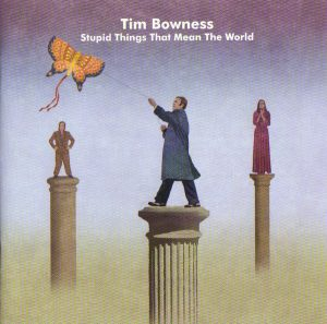 Tim Bowness ‎– Stupid Things That Mean The World