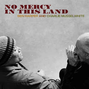 Ben Harper And Charlie Musselwhite- No Mercy In This Land