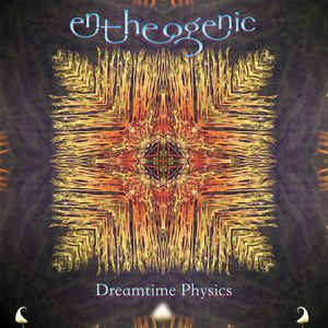 Entheogenic - Dreamtime Physics