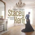 Stacey Kent - I Know I Dream The Orchestral Sessions