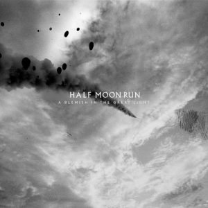 Half Moon Run - 2019 - A Blemish in the Great Light