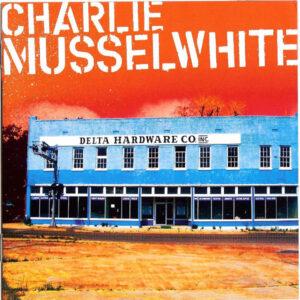 Charlie Musselwhite - 2006 - Delta Hardware