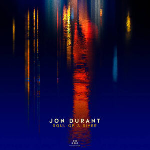 JON DURANT – 2020 – SOUL OF A RIVER
