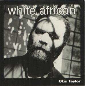 OTIS TAYLOR – 2001 – WHITE AFRICAN
